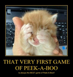 THAT VERY FIRST GAME OF PEEK-A-BOO