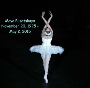 Maya Plisetskaya November 20, 1925 - May 2, 2015