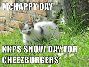 McHAPPY DAY  KKPS SNOW DAY FOR CHEEZBURGERS