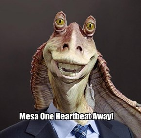 Mesa One Heartbeat Away!