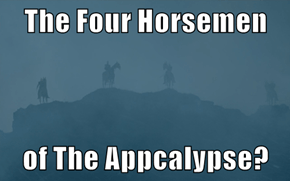 The Four Horsemen  of The Appcalypse?