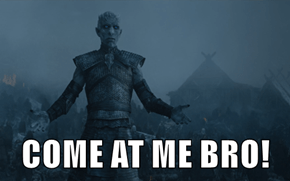 Dem Whitewalkers be some cold-ass bastards
