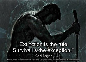 """Extinction is the rule. Survival is the exception."""