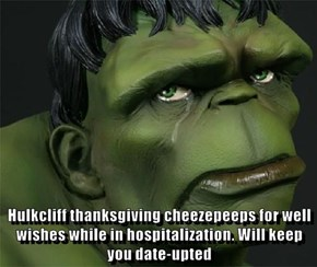 Hulkcliff thanksgiving cheezepeeps for well wishes while in hospitalization. Will keep you date-upted