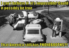 I can't believe it, it's impossible! Could it possibly be true  That America still has PHONEBOOTHS?!