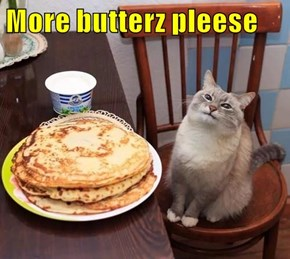 More butterz pleese