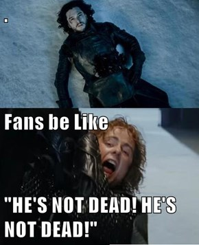 ". Fans be Like ""HE'S NOT DEAD! HE'S NOT DEAD!"""