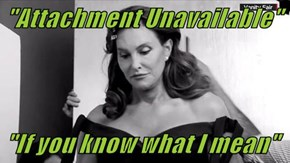 """Attachment Unavailable""   ""If you know what I mean"""
