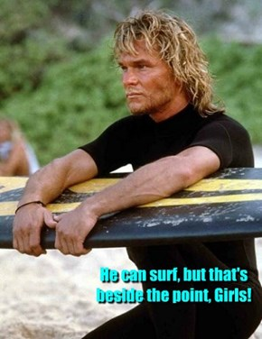 He can surf, but that's beside the point, Girls!