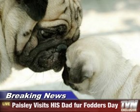 Breaking News - Paisley Visits HIS Dad fur Fodders Day