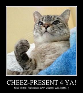 CHEEZ-PRESENT 4 YA!