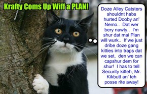 KAMP 2015: After carefully obserbing teh Alley Catster gang an' der mobements, Krafty Katt debelops a Plan dat will be shur to coral an' capshur doze nawty kitties!