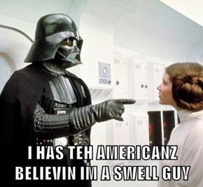 I HAS TEH AMERICANZ BELIEVIN IM A SWELL GUY
