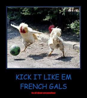 KICK IT LIKE EM FRENCH GALS