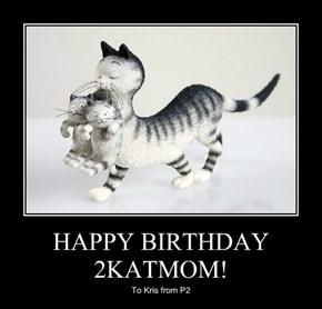 HAPPY BIRTHDAY 2KATMOM!