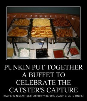 PUNKIN PUT TOGETHER A BUFFET TO CELEBRATE THE CATSTER'S CAPTURE