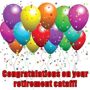 Congratulations on your retirement cataff!
