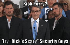 "Rick Perry?  Try ""Rick's Scary"" Security Guys"