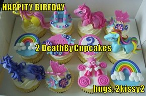 HAPPITY BIRFDAY 2 DeathByCupcakes hugs, 2kissy2