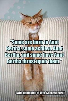 And on the Twelfth Night of Aunt Bertha's visit...