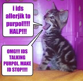i ids allerjik to purpol!!!! HALP!!!