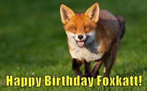 Happy Birthday Foxkatt!