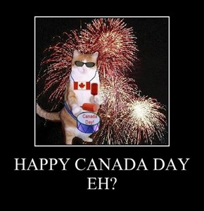 HAPPY CANADA DAY EH?