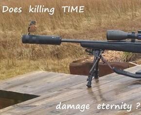 Does  killing  TIME  damage  eternity ?