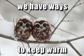 we have ways  to keep warm