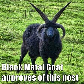 Black Metal Goat approves of this post