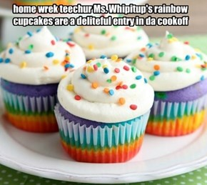 home wrek teechur Ms. Whipitup's rainbow cupcakes are a deliteful entry in da cookoff