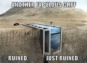 ANOTHER FABULOUS CLIFF  RUINED.                JUST RUINED.