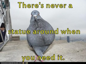 There's never a statue around when you need it.
