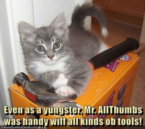 Even as a yungster, Mr. AllThumbs was handy wiff all kinds ob tools!