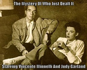 The Mystery Of Who Just Dealt It  Starring Vincente Minnelli And Judy Garland