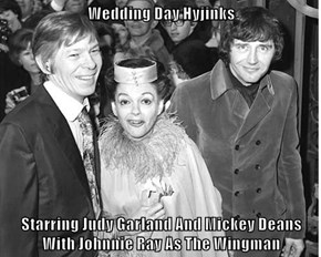 Wedding Day Hyjinks   Starring Judy Garland And Mickey Deans With Johnnie Ray As The Wingman