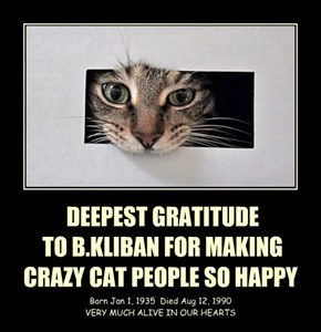 DEEPEST GRATITUDE  TO B.KLIBAN FOR MAKING CRAZY CAT PEOPLE SO HAPPY