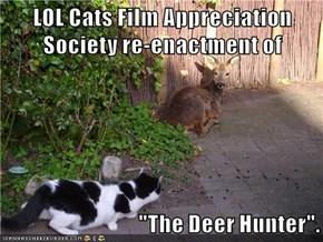 "LOL Cats Film Appreciation Society re-enactment of  ""The Deer Hunter""."