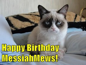 Happy Birthday MessiahMews!