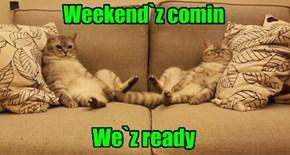 Weekend`z comin