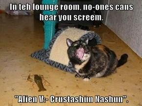 "In teh lounge room, no-ones cans hear you screem.  ""Alien V:- Crustashun Nashun""."