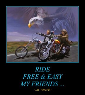 RIDE FREE & EASY MY FRIENDS ...