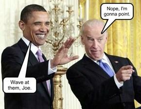 Wave at them, Joe.