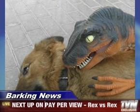 Barking News - NEXT UP ON PAY PER VIEW - Rex vs Rex