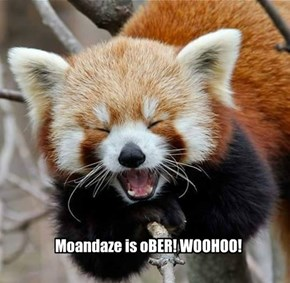 Moandaze is oBER! WOOHOO!