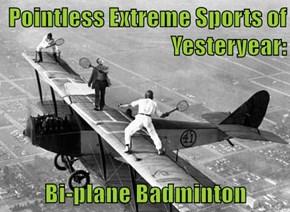 Pointless Extreme Sports of Yesteryear:  Bi-plane Badminton