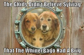 The GKids Didn't Believe Sylviag  That The WhinerBago Had A Brig