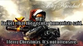 Forget what the secular humanists said. Merry Christmas. It's not offensive.