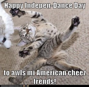 Happy Indepen-Dance Day  to awls mi American cheez frends!