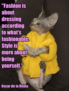 """Fashion is about dressing according  to what's fashionable. Style is more about being yourself."""